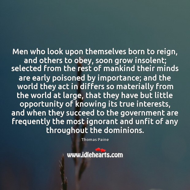 Men who look upon themselves born to reign, and others to obey, Image