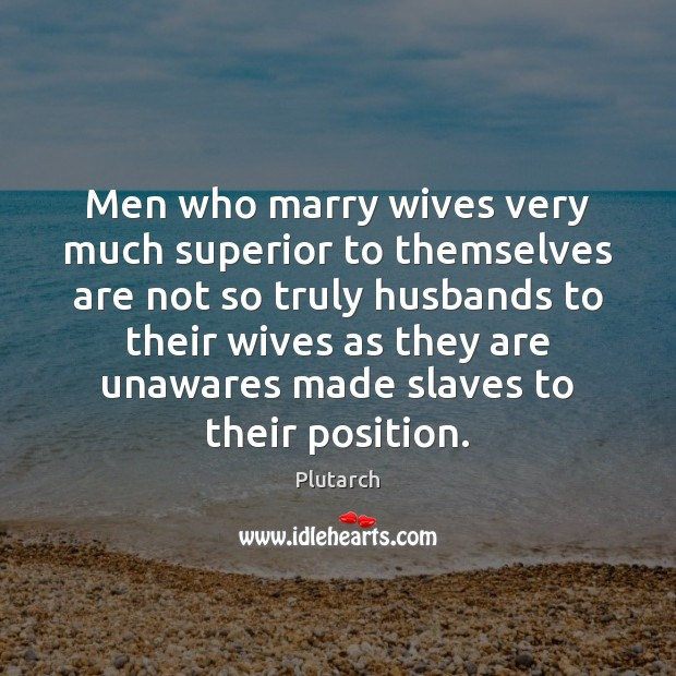 Men who marry wives very much superior to themselves are not so Image