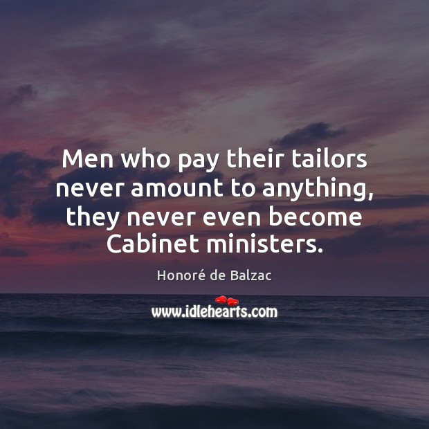 Image, Men who pay their tailors never amount to anything, they never even