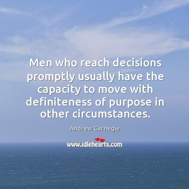 Men who reach decisions promptly usually have the capacity to move with Image