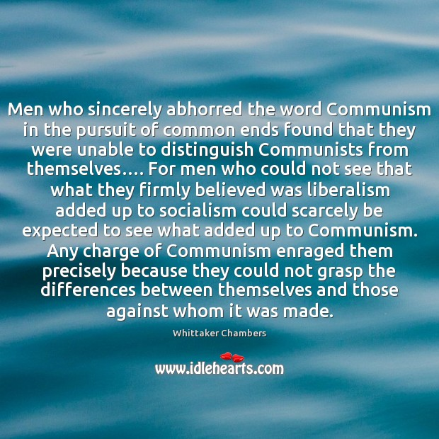 Men who sincerely abhorred the word Communism in the pursuit of common Whittaker Chambers Picture Quote