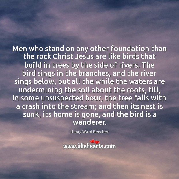 Men who stand on any other foundation than the rock Christ Jesus Image