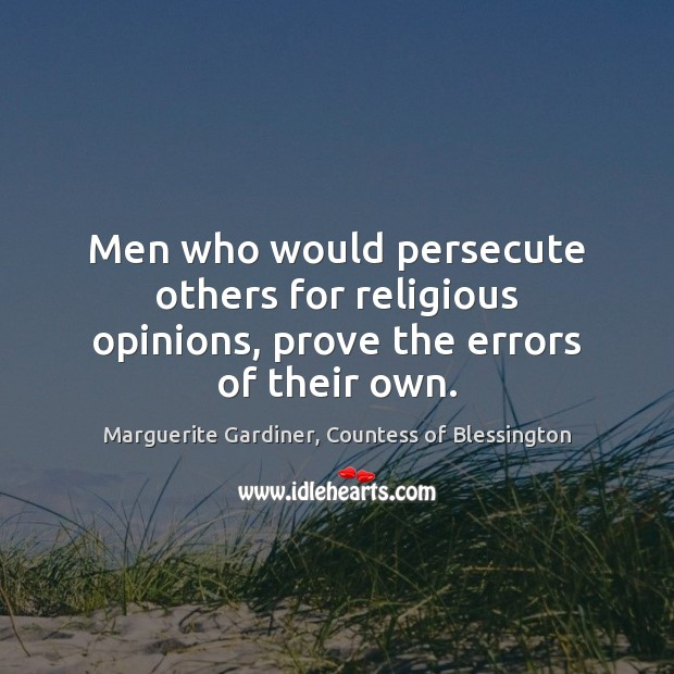 Image, Men who would persecute others for religious opinions, prove the errors of their own.