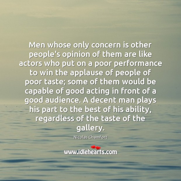 Men whose only concern is other people's opinion of them are like Nicolas Chamfort Picture Quote