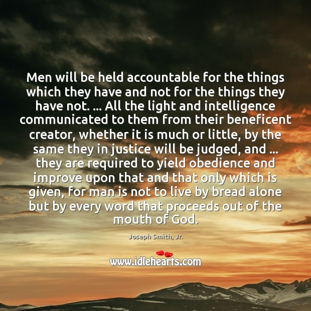 Men will be held accountable for the things which they have and Joseph Smith, Jr. Picture Quote