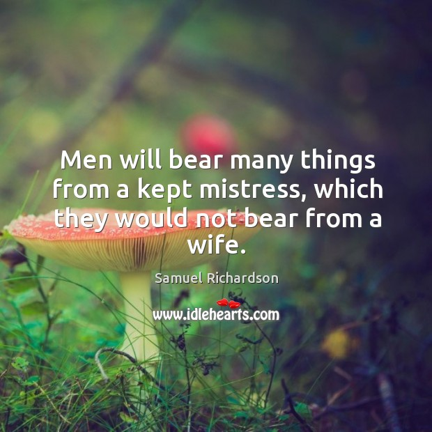 Image, Men will bear many things from a kept mistress, which they would not bear from a wife.