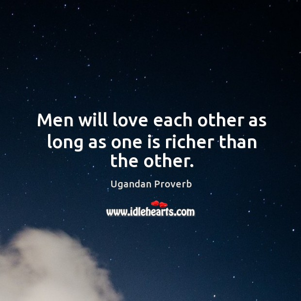 Image, Men will love each other as long as one is richer than the other.