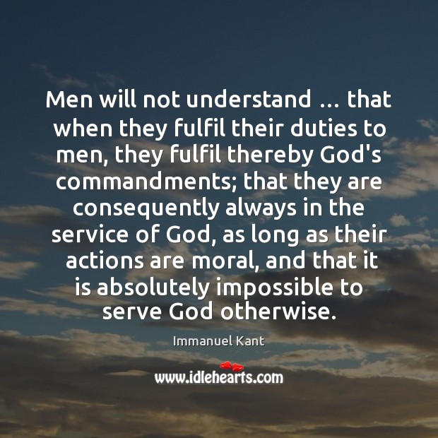 Image, Men will not understand … that when they fulfil their duties to men,