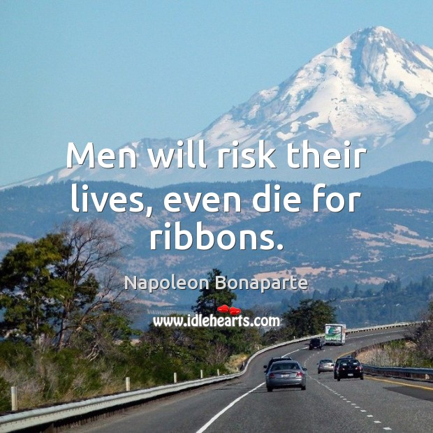 Men will risk their lives, even die for ribbons. Image