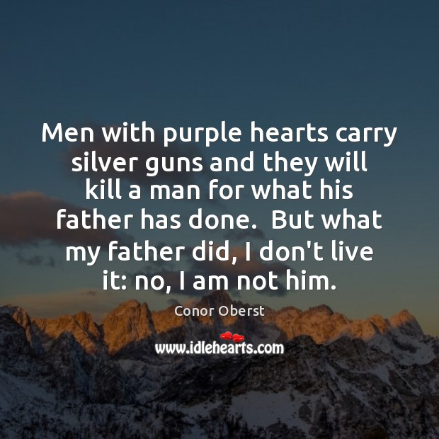 Men with purple hearts carry silver guns and they will kill a Conor Oberst Picture Quote