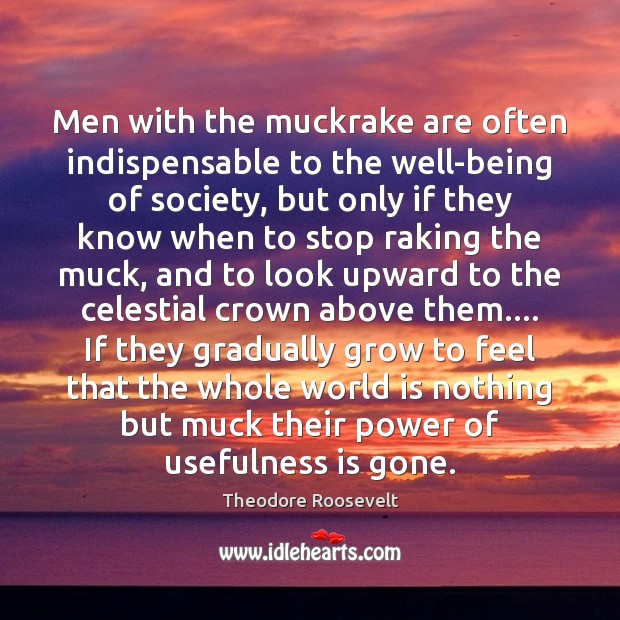 Image, Men with the muckrake are often indispensable to the well-being of society,