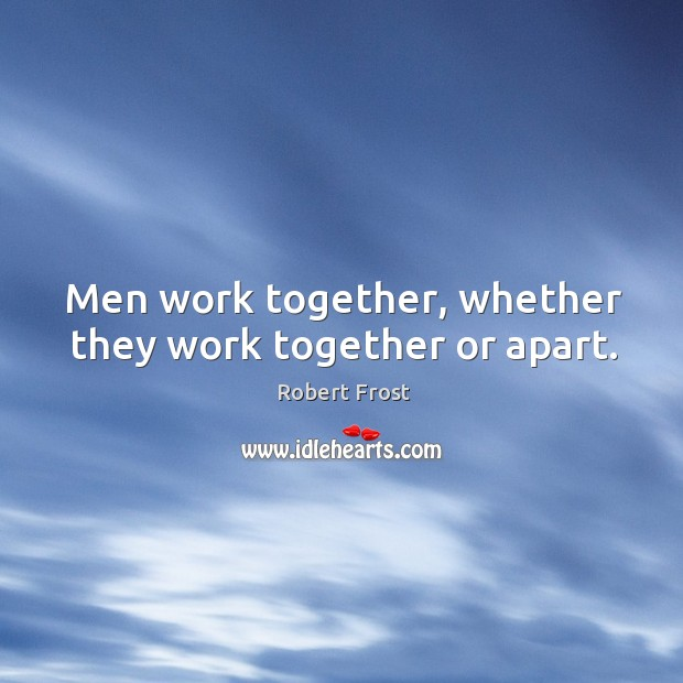 Image, Men work together, whether they work together or apart.