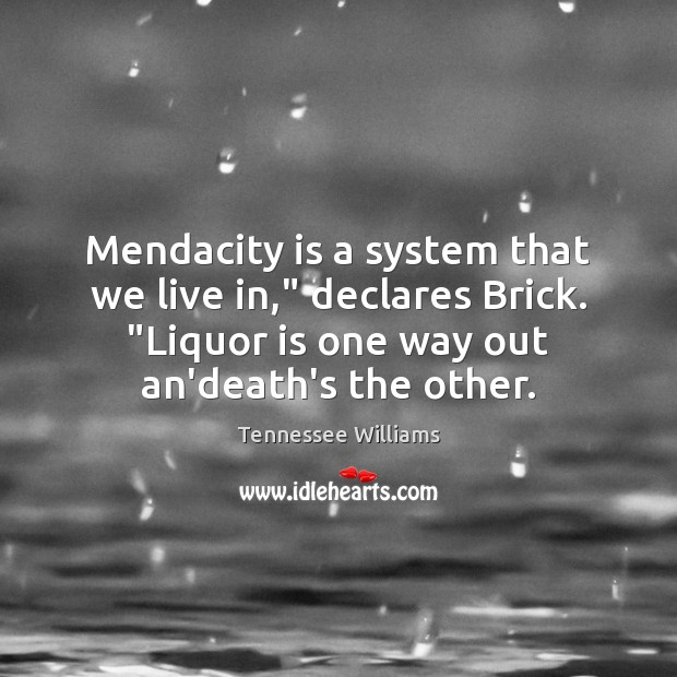 """Image, Mendacity is a system that we live in,"""" declares Brick. """"Liquor is"""