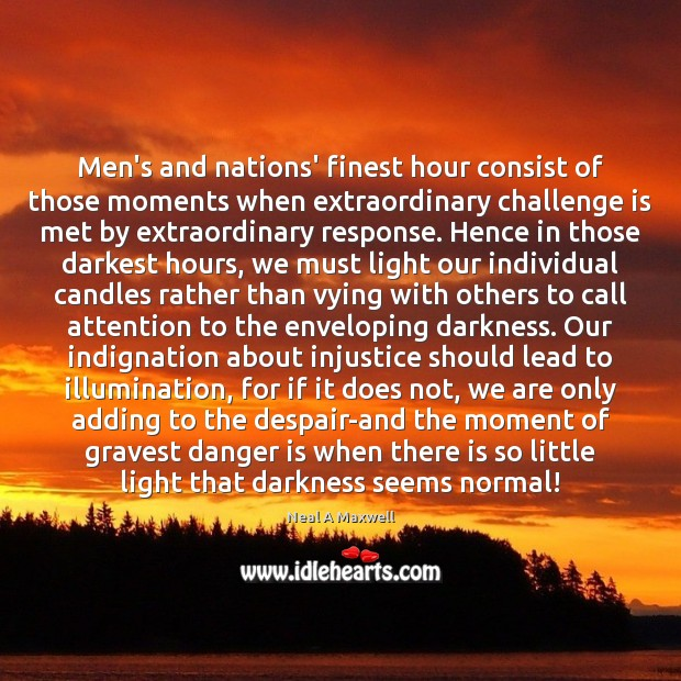 Image, Men's and nations' finest hour consist of those moments when extraordinary challenge