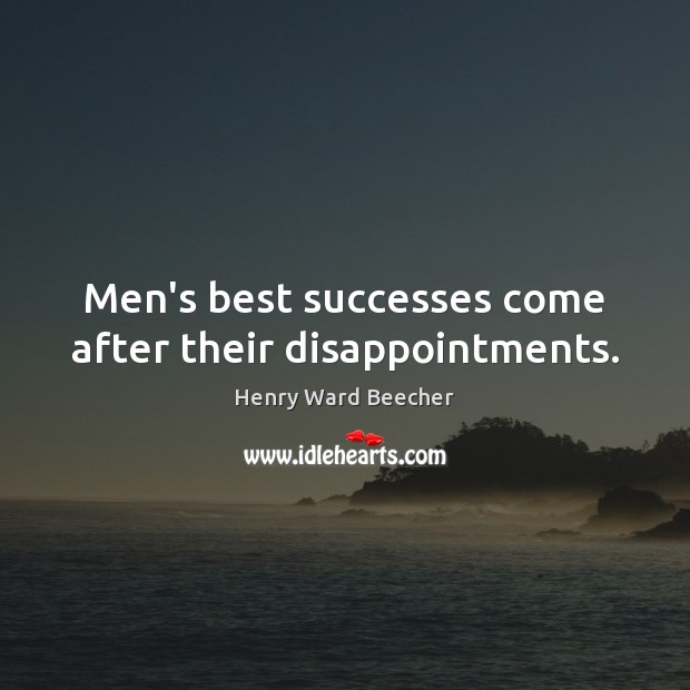 Men's best successes come after their disappointments. Image