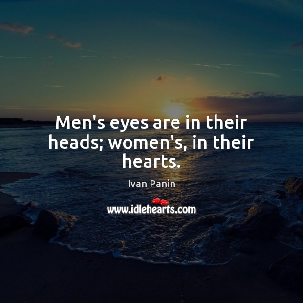 Image, Men's eyes are in their heads; women's, in their hearts.