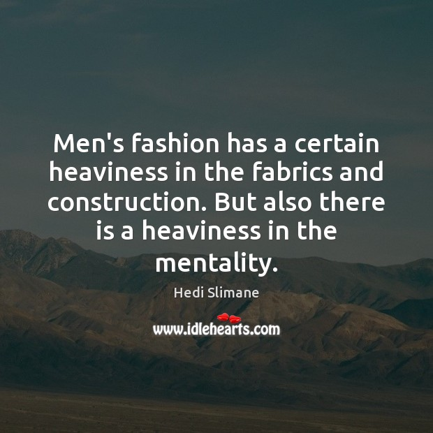 Men's fashion has a certain heaviness in the fabrics and construction. But Image