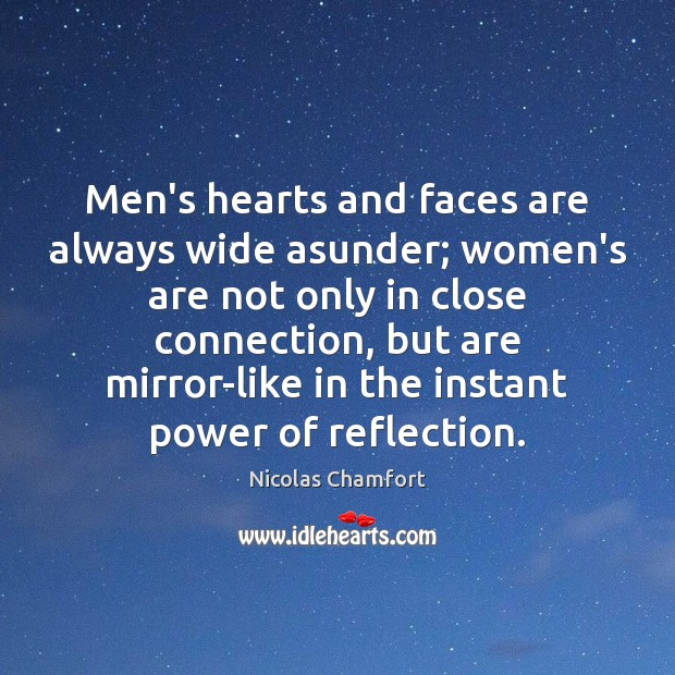 Men's hearts and faces are always wide asunder; women's are not only Nicolas Chamfort Picture Quote