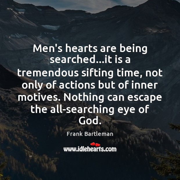 Men's hearts are being searched…it is a tremendous sifting time, not Image