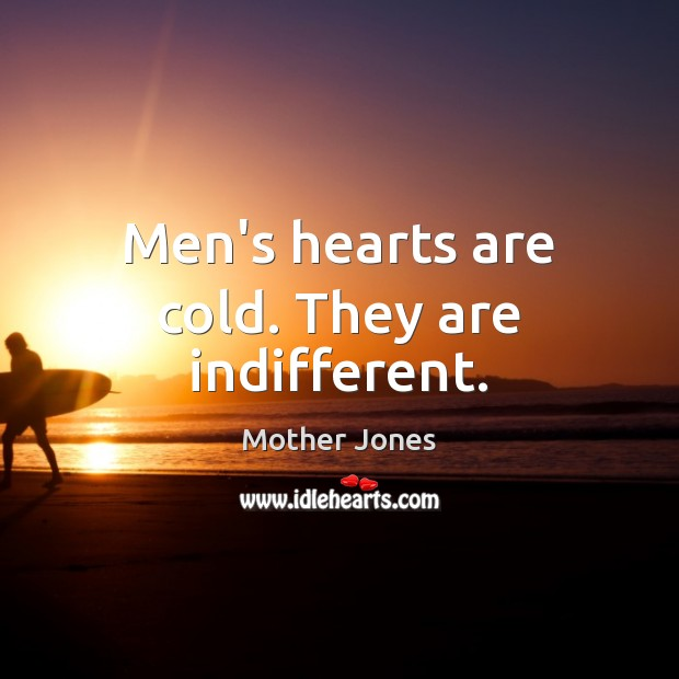 Men's hearts are cold. They are indifferent. Image