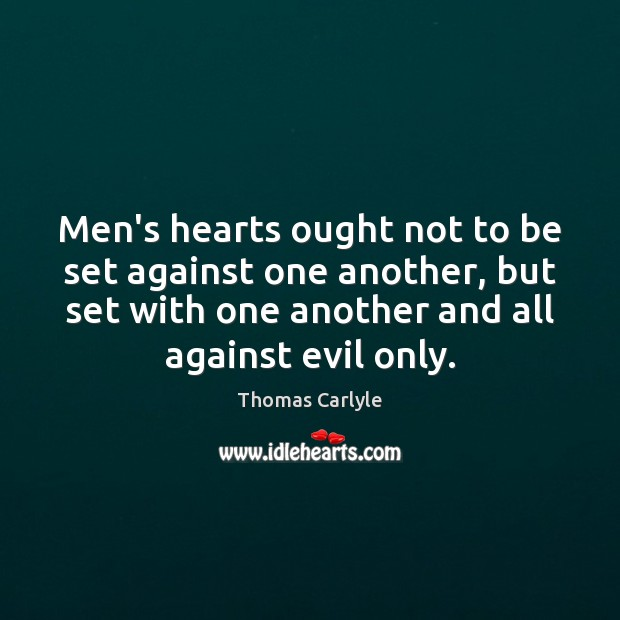 Men's hearts ought not to be set against one another, but set Image