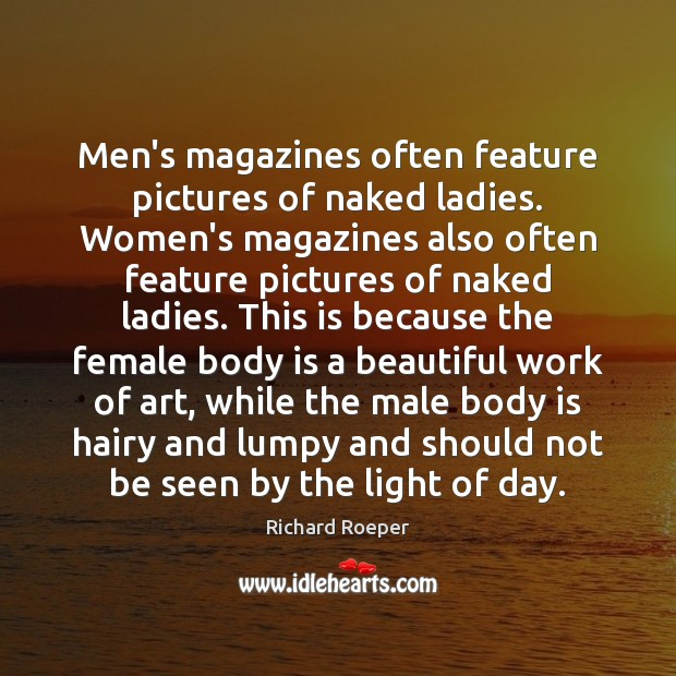 Men's magazines often feature pictures of naked ladies. Women's magazines also often Image