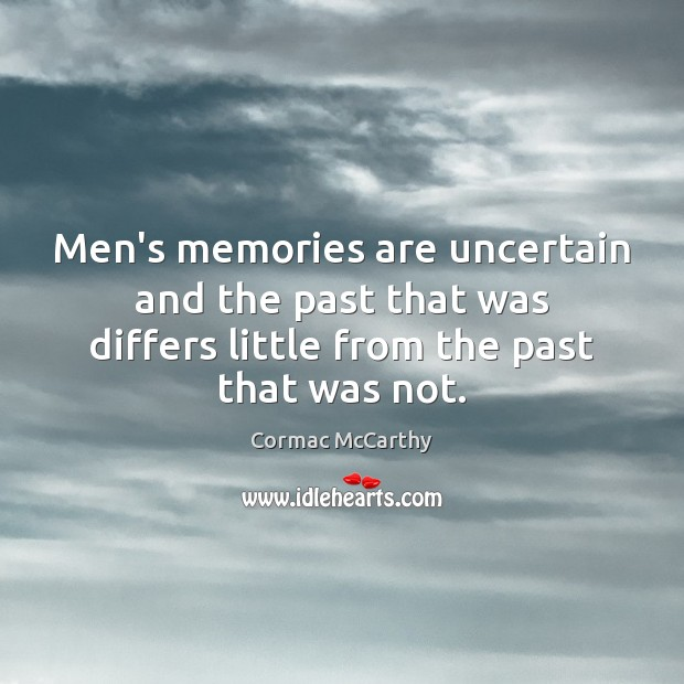 Men's memories are uncertain and the past that was differs little from Image