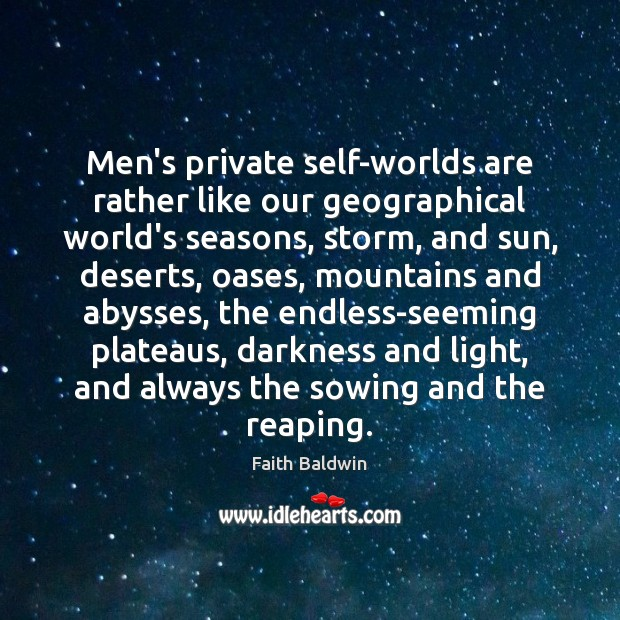 Men's private self-worlds are rather like our geographical world's seasons, storm, and Image