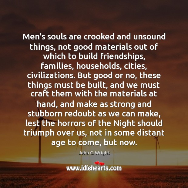 Men's souls are crooked and unsound things, not good materials out of Image