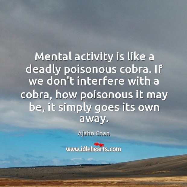 Mental activity is like a deadly poisonous cobra. If we don't interfere Image