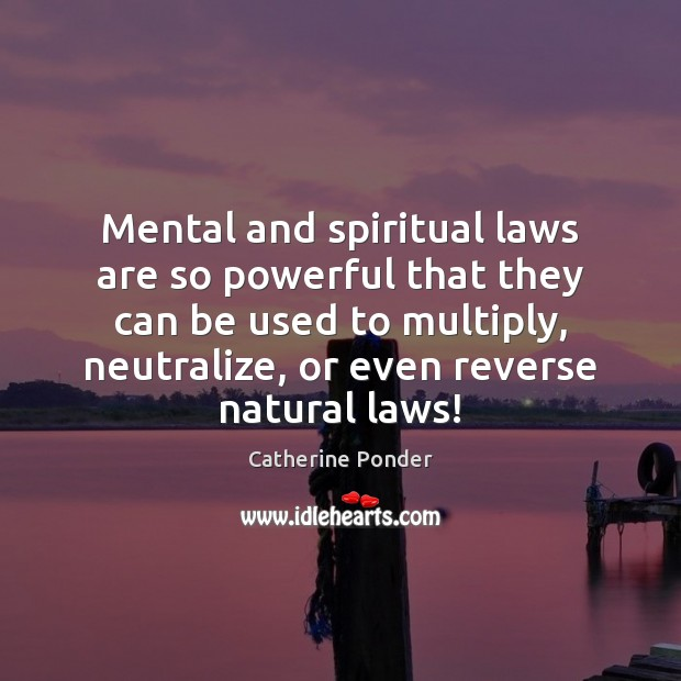 Mental and spiritual laws are so powerful that they can be used Image