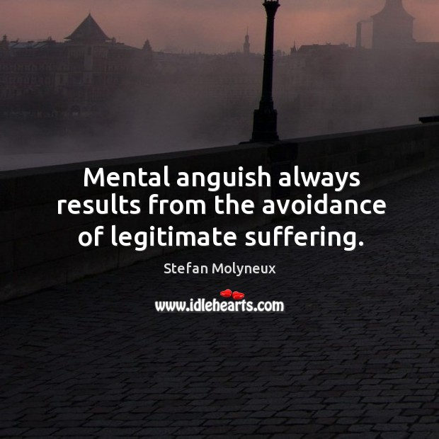 Mental anguish always results from the avoidance of legitimate suffering. Image