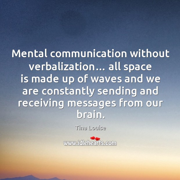 Mental communication without verbalization… all space is made up of waves and we are Image