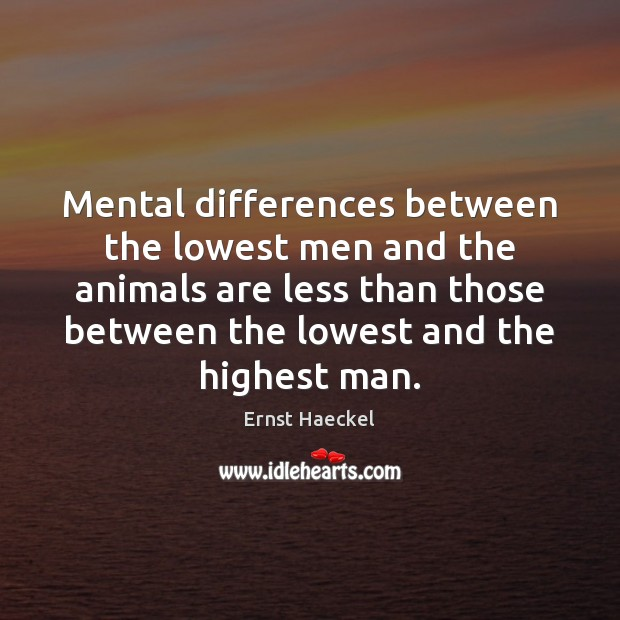 Image, Mental differences between the lowest men and the animals are less than