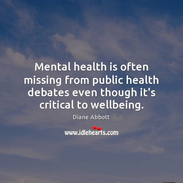Mental health is often missing from public health debates even though it's Diane Abbott Picture Quote
