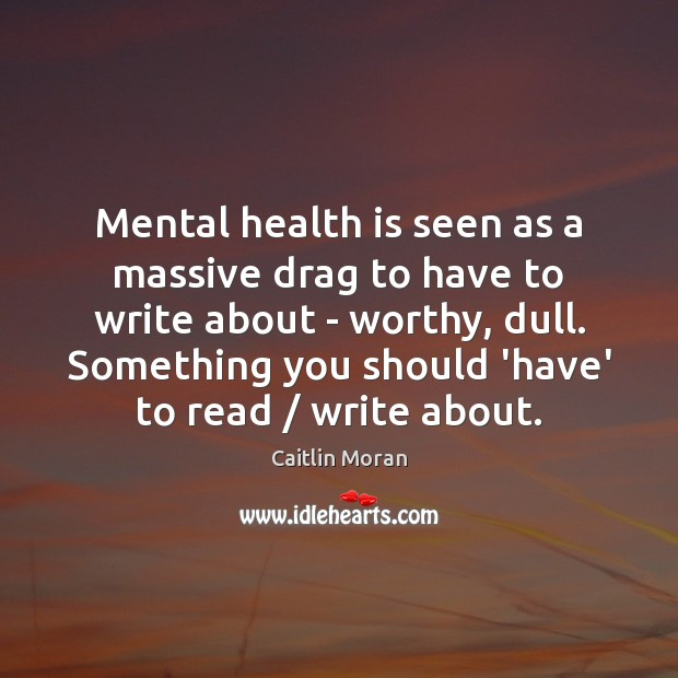 Image, Mental health is seen as a massive drag to have to write