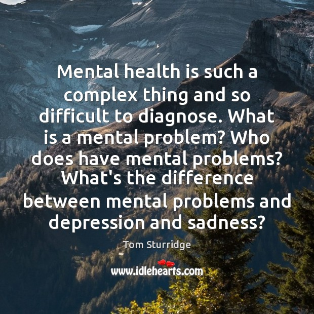 Mental health is such a complex thing and so difficult to diagnose. Image