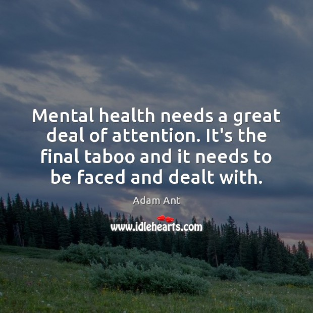 Image, Mental health needs a great deal of attention. It's the final taboo