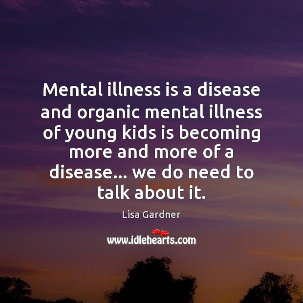 Image, Mental illness is a disease and organic mental illness of young kids