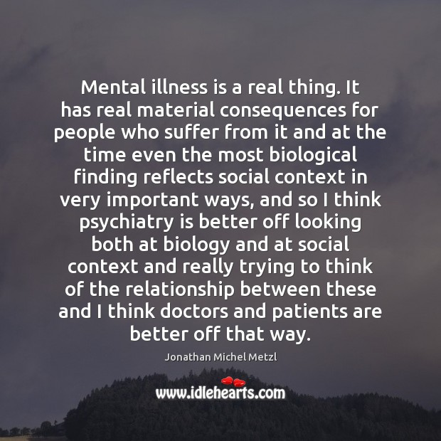 Mental illness is a real thing. It has real material consequences for Image