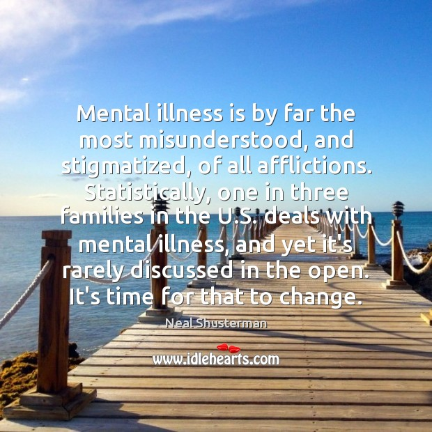 Mental illness is by far the most misunderstood, and stigmatized, of all Neal Shusterman Picture Quote