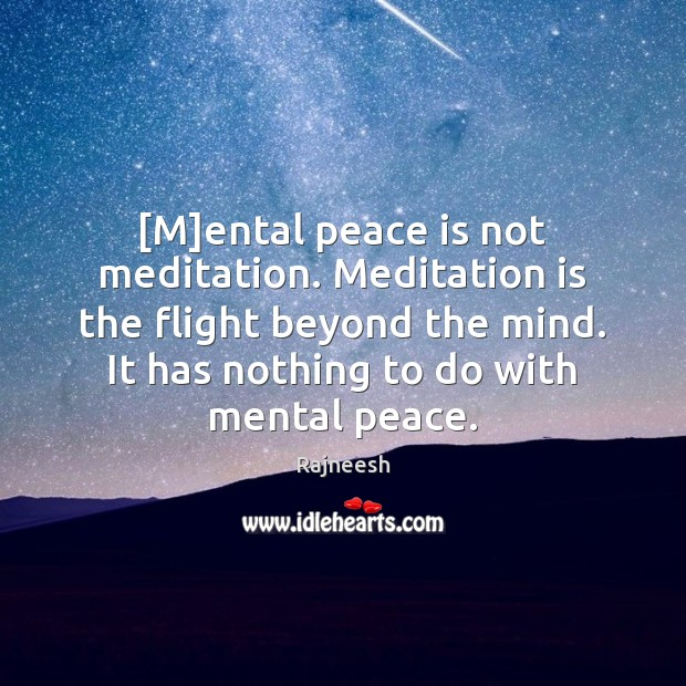 Image, [M]ental peace is not meditation. Meditation is the flight beyond the