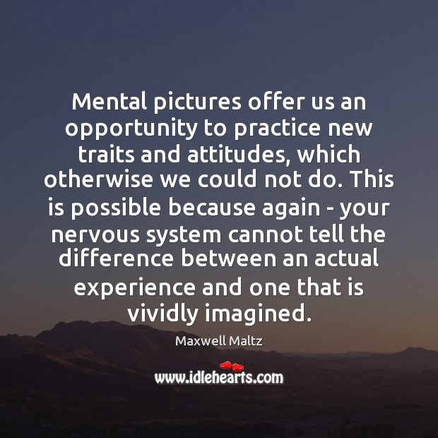 Mental pictures offer us an opportunity to practice new traits and attitudes, Opportunity Quotes Image