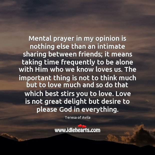 Mental prayer in my opinion is nothing else than an intimate sharing Image