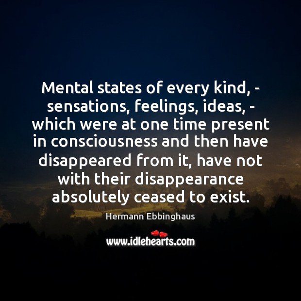 Mental states of every kind, – sensations, feelings, ideas, – which were Image
