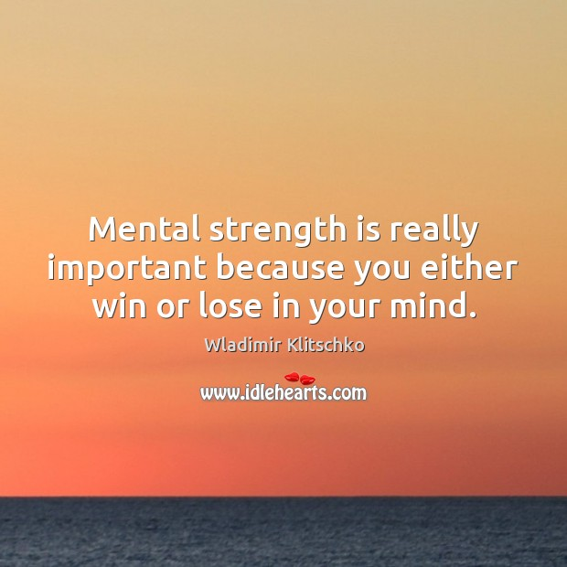 Mental strength is really important because you either win or lose in your mind. Image