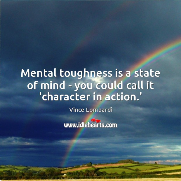 Image, Mental toughness is a state of mind – you could call it 'character in action.'