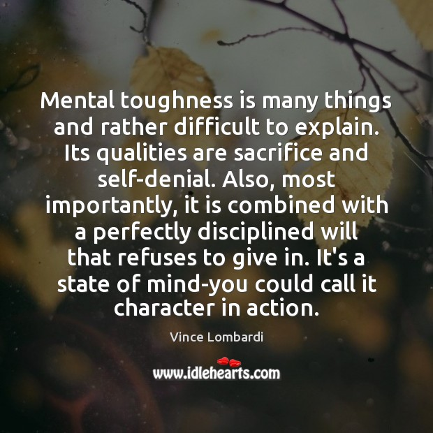 Mental toughness is many things and rather difficult to explain. Its qualities Vince Lombardi Picture Quote