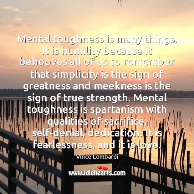 Image, Mental toughness is many things. It is humility because it behooves all