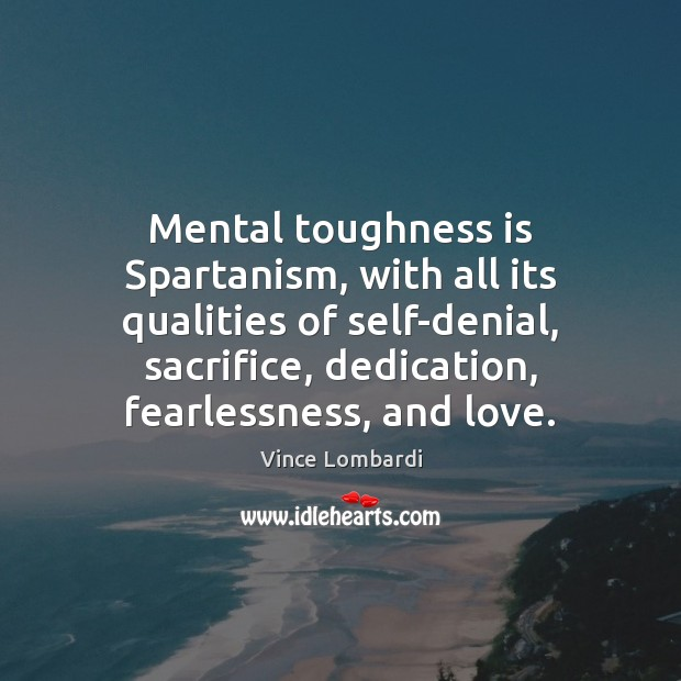 Image, Mental toughness is Spartanism, with all its qualities of self-denial, sacrifice, dedication,